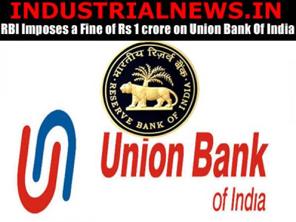 RBI imposes fine of Rs 1 Crore on Union Bank Of India