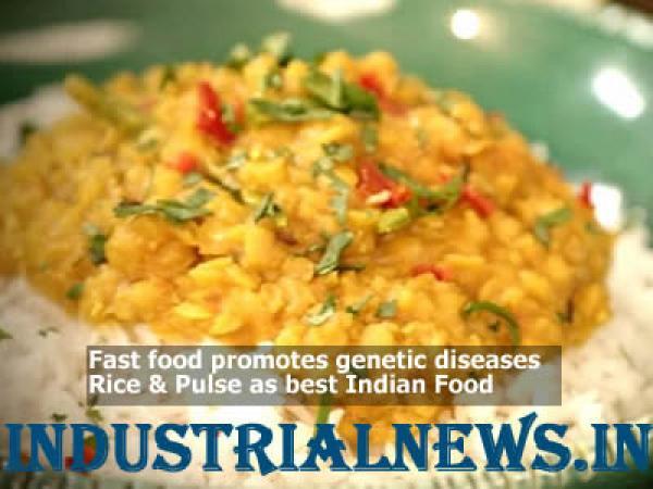 Fast food promotes genetic diseases, Rice & Pulse as best Indian Food