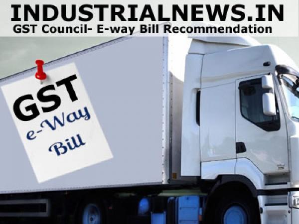 GST Council- E-way Bill Recommendation